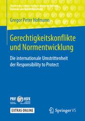 Gerechtigkeitskonflikte und Normentwicklung Die internationale Umstrittenheit der Responsibility to Protect