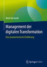 Management der digitalen Transformation Eine praxisorientierte Einführung