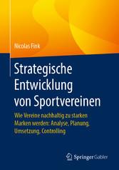 Strategische Entwicklung von Sportvereinen Wie Vereine nachhaltig zu starken Marken werden: Analyse, Planung, Umsetzung, Controlling