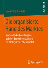 Die organisierte Hand des Marktes Verbandliche Koordination auf den deutschen Märkten für biologische Lebensmittel