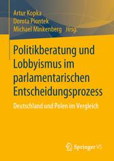 Politikberatung und Lobbyismus im parlamentarischen Entscheidungsprozess Deutschland und Polen im Vergleich