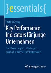 Key Performance Indicators für junge Unternehmen Die Steuerung von Start-ups anhand kritischer Erfolgsfaktoren