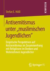 Antisemitismus unter ,,muslimischen Jugendlichen' Empirische Perspektiven auf Antisemitismus im Zusammenhang mit Religiösem im Denken und Wahrnehmen Jugendlicher