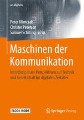 Maschinen der Kommunikation Interdisziplinäre Perspektiven auf Technik und Gesellschaft im digitalen Zeitalter