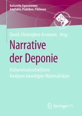 Narrative der Deponie Kulturwissenschaftliche Analysen beseitigter Materialitäten