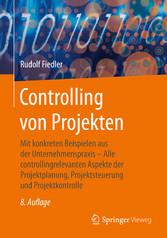 Controlling von Projekten Mit konkreten Beispielen aus der Unternehmenspraxis - Alle controllingrelevanten Aspekte der Projektplanung, Projektsteuerung und Projektkontrolle