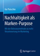 Nachhaltigkeit als Marken-Purpose Mit der Relevanzmethode zu mehr Verantwortung im Marketing