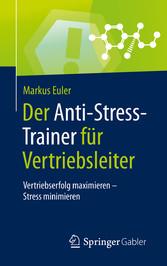Der Anti-Stress-Trainer für Vertriebsleiter Vertriebserfolg maximieren - Stress minimieren