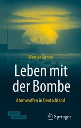 Leben mit der Bombe Atomwaffen in Deutschland