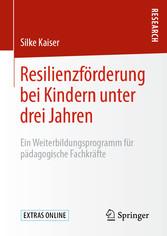 Resilienzförderung bei Kindern unter drei Jahren Ein Weiterbildungsprogramm für pädagogische Fachkräfte