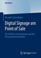 Digital Signage am Point of Sale Der Einfluss von Emotionen auf das Konsumentenverhalten