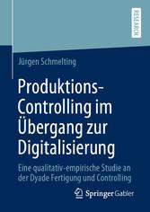 Produktions-Controlling im Übergang zur Digitalisierung Eine qualitativ-empirische Studie an der Dyade Fertigung und Controlling