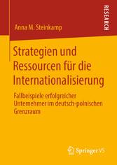 Strategien und Ressourcen für die Internationalisierung Fallbeispiele erfolgreicher Unternehmer im deutsch-polnischen Grenzraum