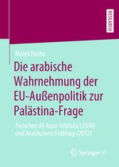 Die arabische Wahrnehmung der EU-Außenpolitik zur Palästina-Frage Zwischen Al-Aqsa-Intifada (2000) und Arabischem Frühling (2012)