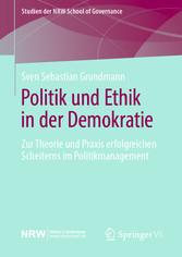 Politik und Ethik in der Demokratie Zur Theorie und Praxis erfolgreichen Scheiterns im Politikmanagement