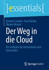 Der Weg in die Cloud Ein Leitfaden für Unternehmer und Entscheider