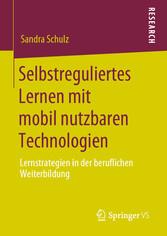 Selbstreguliertes Lernen mit mobil nutzbaren Technologien Lernstrategien in der beruflichen Weiterbildung