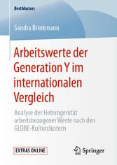 Arbeitswerte der Generation Y im internationalen Vergleich Analyse der Heterogenität arbeitsbezogener Werte nach den GLOBE-Kulturclustern