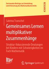 Gemeinsames Lernen multiplikativer Zusammenhänge Struktur-fokussierende Deutungen bei Kindern mit Schwierigkeiten im Fach Mathematik