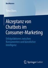 Akzeptanz von Chatbots im Consumer-Marketing Erfolgsfaktoren zwischen Konsumenten und künstlicher Intelligenz