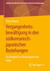 Vergangenheitsbewältigung in den südkoreanisch-japanischen Beziehungen Ein Vergleich zu Deutschland und Polen
