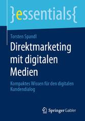 Direktmarketing mit digitalen Medien Kompaktes Wissen für den digitalen Kundendialog