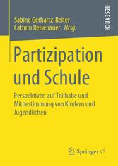 Partizipation und Schule Perspektiven auf Teilhabe und Mitbestimmung von Kindern und Jugendlichen