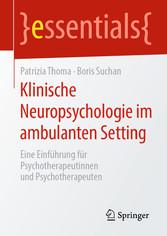 Klinische Neuropsychologie im ambulanten Setting Eine Einführung für Psychotherapeutinnen und Psychotherapeuten