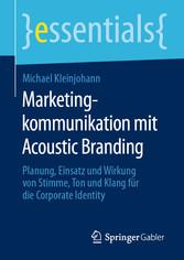 Marketingkommunikation mit Acoustic Branding Planung, Einsatz und Wirkung von Stimme, Ton und Klang für die Corporate Identity
