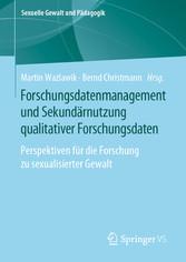 Forschungsdatenmanagement und Sekundärnutzung qualitativer Forschungsdaten Perspektiven für die Forschung zu sexualisierter Gewalt