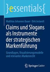 Claims und Slogans als Instrumente der strategischen Markenführung Grundlagen, Visualisierungsmodelle und relevantes Markenrecht