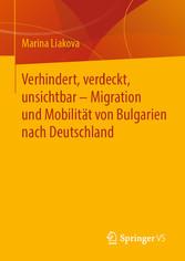 Verhindert, verdeckt, unsichtbar - Migration und Mobilität von Bulgarien nach Deutschland