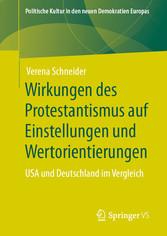 Wirkungen des Protestantismus auf Einstellungen und Wertorientierungen USA und Deutschland im Vergleich