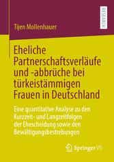 Eheliche Partnerschaftsverläufe und -abbrüche bei türkeistämmigen Frauen in Deutschland Eine quantitative Analyse zu den Kurzzeit- und Langzeitfolgen der Ehescheidung sowie den Bewältigungsbestrebungen
