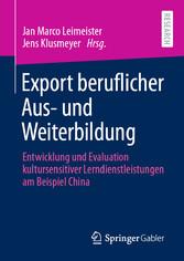 Export beruflicher Aus- und Weiterbildung Entwicklung und Evaluation kultursensitiver Lerndienstleistungen am Beispiel China