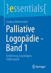 Palliative Logopädie - Band 1 Einführung, Grundlagen, Fallbeispiele