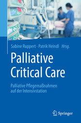 Palliative Critical Care Palliative Pflegemaßnahmen auf der Intensivstation