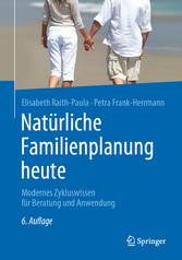 Natürliche Familienplanung heute Modernes Zykluswissen für Beratung und Anwendung