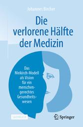 Die verlorene Hälfte der Medizin Das Meikirch-Modell als Vision für ein menschengerechtes Gesundheitswesen