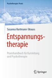 Entspannungstherapie Praxishandbuch für Kursleitung und Psychotherapie