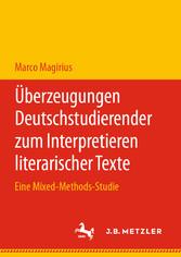 Überzeugungen Deutschstudierender zum Interpretieren literarischer Texte Eine Mixed-Methods-Studie