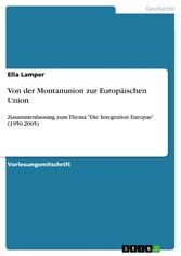 Von der Montanunion zur Europäischen Union Zusammenfassung zum Thema 'Die Integration Europas' (1950-2005)