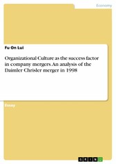 Organizational Culture as the success factor in company mergers. An analysis of the Daimler Chrisler merger in 1998