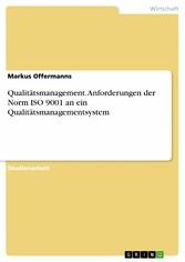 Qualitätsmanagement. Anforderungen der Norm ISO 9001 an ein Qualitätsmanagementsystem