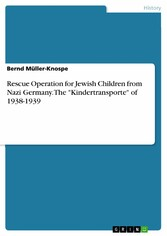 Rescue Operation for Jewish Children from Nazi Germany. The 'Kindertransporte' of 1938-1939