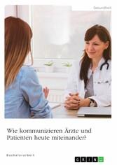 Wie kommunizieren Ärzte und Patienten heute miteinander? Wie kommunizieren Ärzte und Patienten heute miteinander?