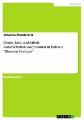 Genie, Leid und Arbeit. Autorschaftskonzeptionen in Balzacs 'Illusions Perdues'