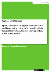 Spatio-Temporal Drought Characterization and Forecasting Using Indices and Artificial Neural Networks. A Case of the Upper Tana River Basin, Kenya