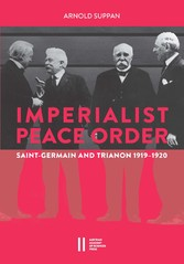 The Imperialist Peace Order in Central Europe: Saint-Germain and Trianon, 1919-1920
