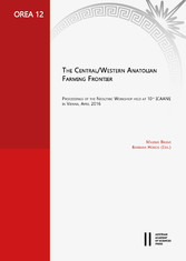 The Central/Western Anatolian Farming Frontier Proceedings of the Neolithic Workshop held at 10th ICAANE in Vienna, April 2016